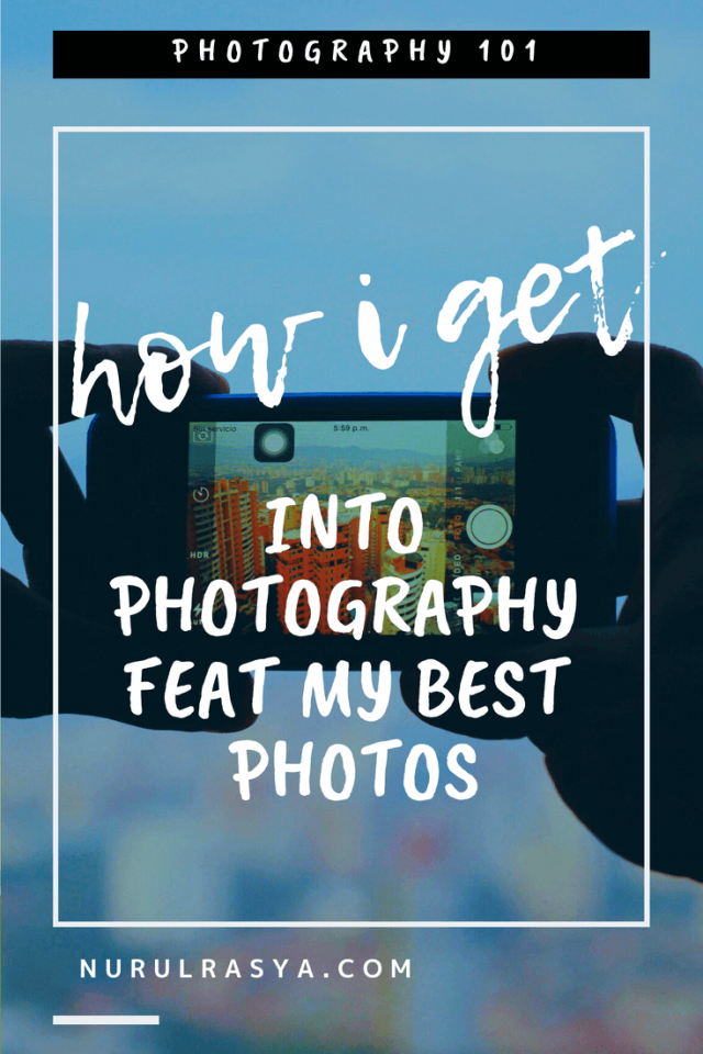 How I Get Into Photography Feat My Best Photos