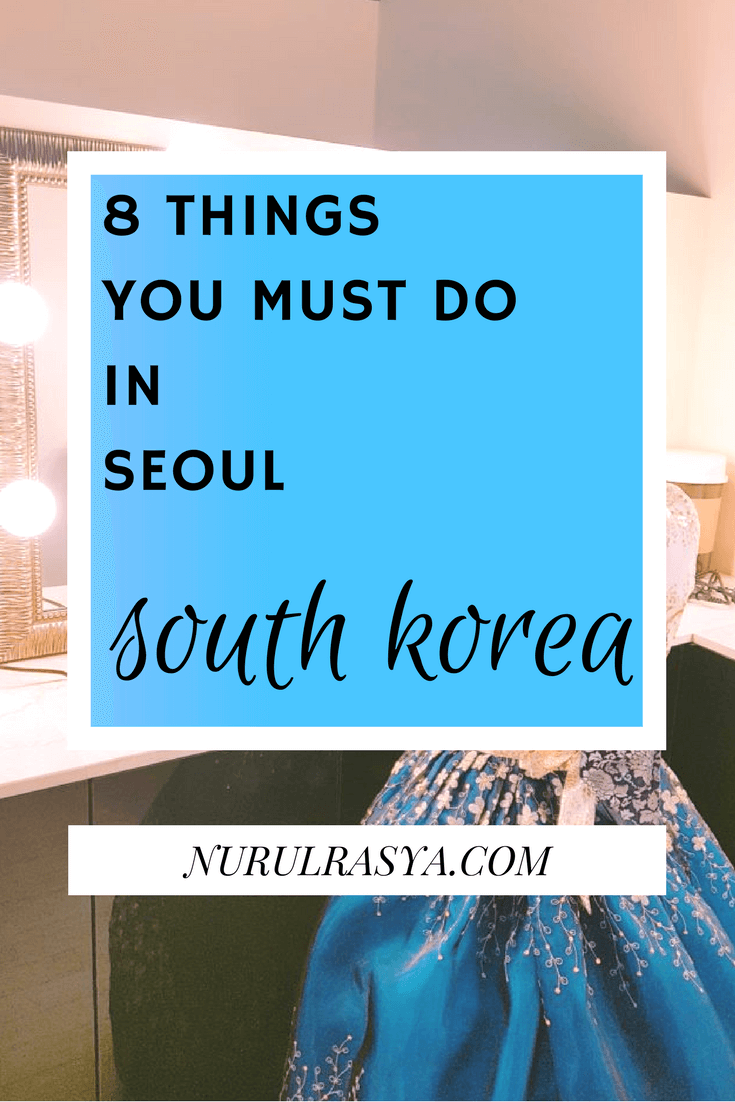 You Must: 8 Things You Must Do In Seoul, South Korea