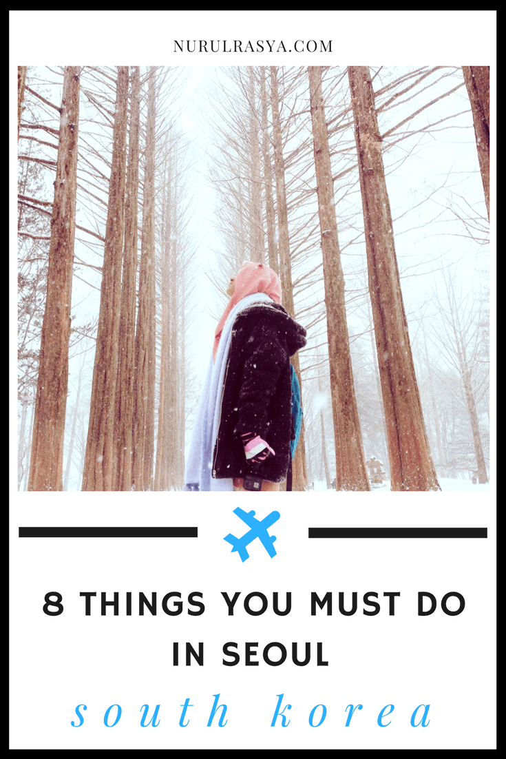8 Things You Must Do In Seoul, South Korea.