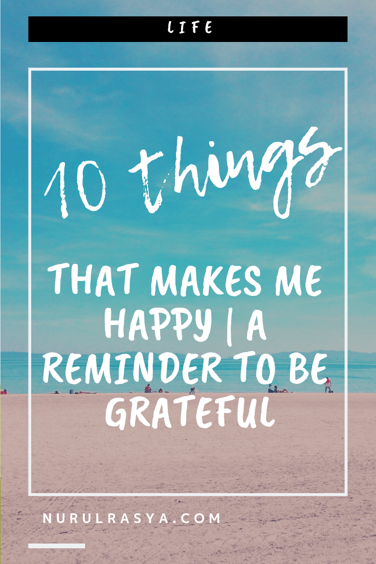 10 Things That Makes Me Happy | A Reminder To Be Grateful