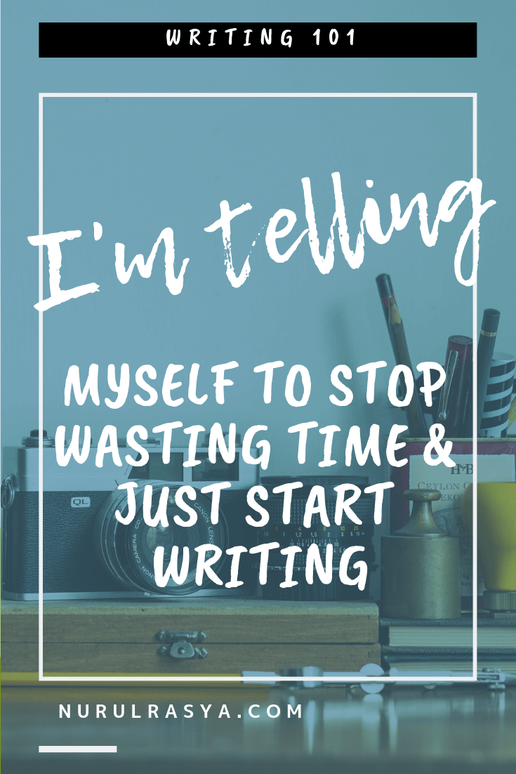I'm Telling Myself To Stop Wasting Time And Just Start Writing